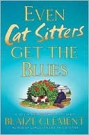 Even Cat Sitters Get the Blues (A Dixie Hemingway Mystery #3)  by  Blaize Clement