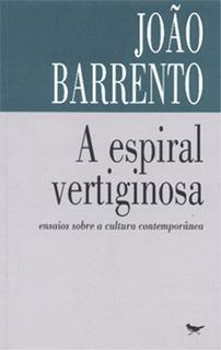 A Espiral Vertiginosa  by  João Barrento