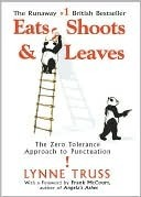 Eats, Shoots and Leaves: The Zero Tolerance Approach to Punctuation Lynne Truss