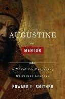 Augustine as Mentor Edward L. Smither
