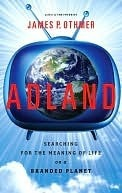 Adland: Searching for the Meaning of Life on a Branded Planet  by  James P. Othmer