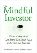 The Mindful Investor: How a Calm Mind Can Bring You Inner Peace and Financial Security  by  Maria Gonzalez
