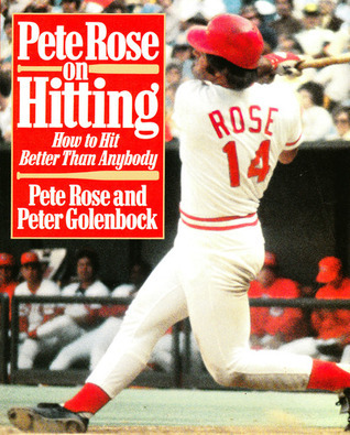 Pete Rose on Hitting: How to Hit Better Than Anybody  by  Pete Rose