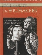 The Wigmakers (Colonial American Craftsmen, #6)  by  Leonard Everett Fisher