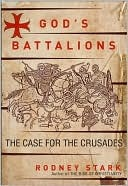 Gods Battalions: The Case for the Crusades Rodney Stark