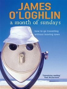 A Month Of Sundays:  How To Go Travelling Without Leaving Town James OLoghlin