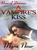 A Vampires Kiss [River of Dreams Book 1]  by  Myra Nour