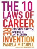 The 10 Laws of Career Reinvention: Essential Survival Skills for Any Economy  by  Pamela Mitchell