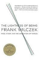 Lightness of Being Frank Wilczek