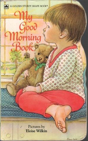 My Good Morning Book (Golden Sturdy Shape Book)  by  Eloise Wilkin