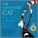 The Annotated Cat: Under the Hats of Seuss and His Cats  by  Philip Nel