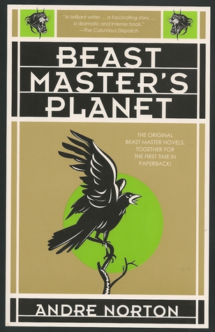 Beast Masters Planet: A Beast Master Omnibus  by  Andre Norton