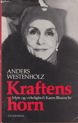 Kraftens horn: myte og virkelighed i Karen Blixens liv Anders Westenholz