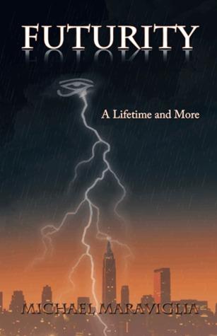 Futurity: A Lifetime and More (Book 1)  by  Michael Maraviglia