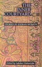 The Inner Courtyard: Stories By Indian Women Lakshmi Holmstrom