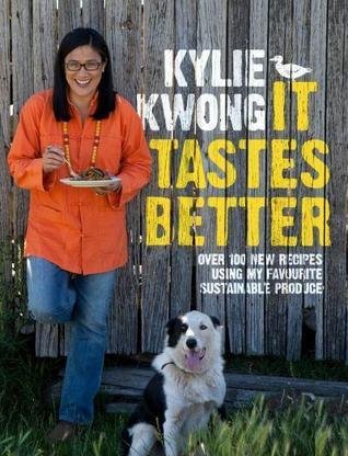 It Tastes Better: Over 100 New Recipes Using My Favourite Sustainable Produce  by  Kylie Kwong