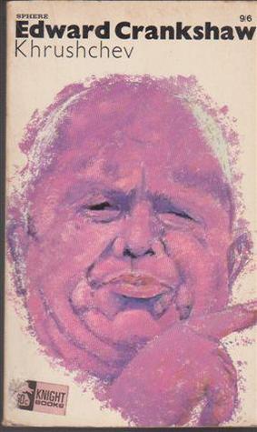 Khrushchev  by  Edward Crankshaw