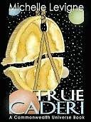 True Caderi  by  Michelle L. Levigne