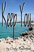 Keep You  by  Cindy Rosenthal