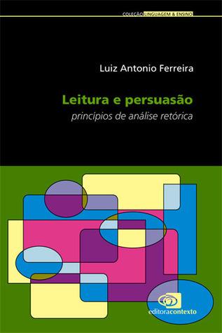 Leitura e persuasão Luiz Antonio Ferreira