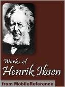 Works of Henrik Ibsen Henrik Ibsen