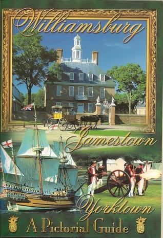 Williamsburg, Jamestown, Yorktown: A Pictorial Guide Jean C. Fripp