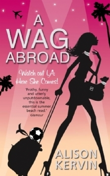 A WAG Abroad (WAGs Diary, #2)  by  Alison Kervin