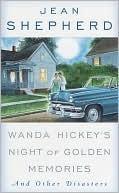 Wanda Hickeys Night of Golden Memories: And Other Disasters Jean Shepherd