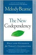 The New Codependency: Help and Guidance for Todays Generation Melody Beattie