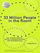 33 Million People in the Room: How to Create, Influence, and Run a Successful Business with Social Networking Juliette Powell