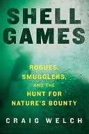 Shell Games: Rogues, Smugglers, and the Hunt for Natures Bounty Craig Welch