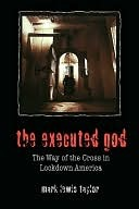 The Executed God  by  Mark Taylor