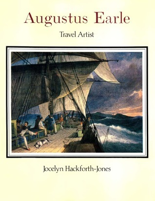 Augustus Earle: Travel Artist: Paintings and Drawings in the Rex Nan Kivell Collection, National Library of Australia Jocelyn Hackforth-Jones