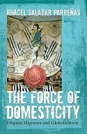 The Force of Domesticity: Filipina Migrants and Globalization  by  Rhacel Parrenas