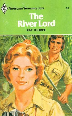 The River Lord (Harlequin Romance, #2079)  by  Kay Thorpe