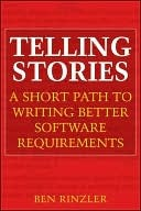 Telling Stories: A Short Path to Writing Better Software Requirements  by  Ben Rinzler