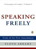 Speaking Freely: Trials of the First Amendment  by  Floyd Abrams
