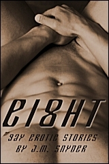 Eight: Gay Erotic Stories  by  J.M. Snyder