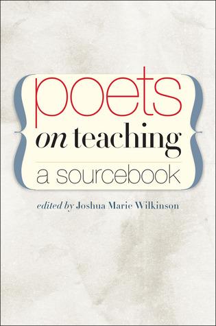 Poets on Teaching: A Sourcebook Joshua Marie Wilkinson