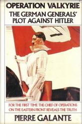 Operation Valkyrie: The German Generals Plot Against Hitler Pierre Galante