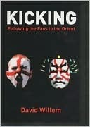 Kicking: Following the Fans to the Orient  by  David Willem