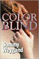 Color Blind: The Color of Love  by  Sammy Weygand