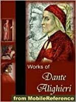 Works of Dante Alighieri. Includes The Divine Comedy in three translations Dante Alighieri