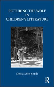 Picturing the Wolf in Childrens Literature Debra Mitts-Smith