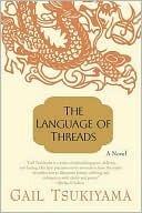 Language of Threads  by  Gail Tsukiyama