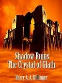 Shadow Ruins Book 1 [The Crystal of Glath Book 1]  by  Barry A.A. Dillinger