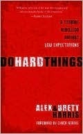 Do Hard Things: A Teenage Rebellion Against Low Expectations  by  Alex  Harris