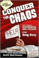 Conquer the Chaos: How to Grow a Successful Small Business Without Going Crazy  by  Clate Mask