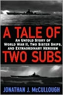 A Tale of Two  Subs: An Untold Story of World War II, Two Sister Ships, and Extraordinary Heroism Jonathan J. McCullough