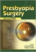 Presbyopia Surgery: Pearls and Pitfalls  by  J. Kevin Belville